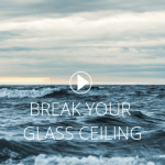 BREAK YOUR GLASS CEILING [Video]