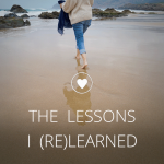 THE LESSONS I (RE)LEARNED [Gift]