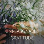 UNREASONABLE  GRATITUDE [Text]
